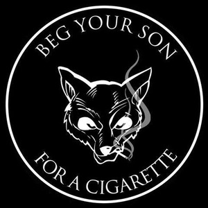 Beg Your Son For A Cigarette