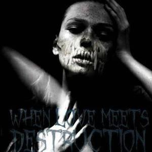 When Love Meets Destruction