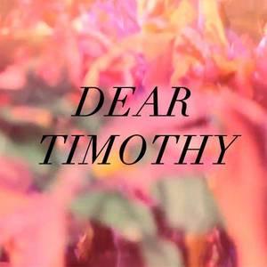 Dear Timothy