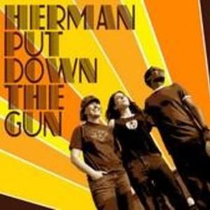 Herman Put Down The Gun