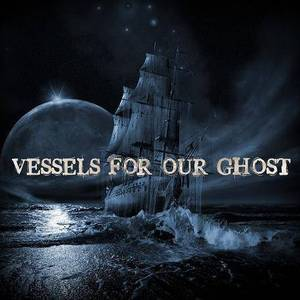 Vessels For Our Ghost