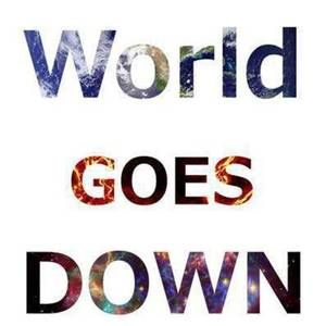 World Goes Down