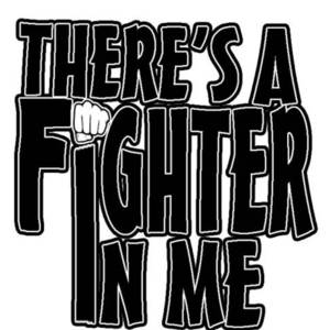 There's A Fighter In Me