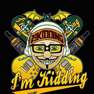 """ I'm Kidding """