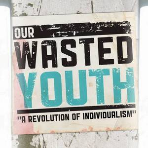 Our Wasted Youth
