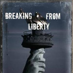 Breaking From Liberty