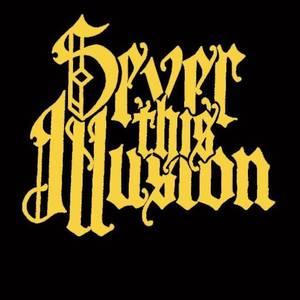 Sever This Illusion