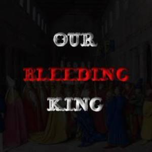 Our Bleeding King