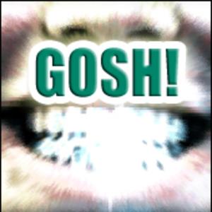 GOSH!