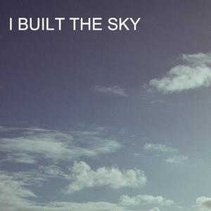 I built the sky