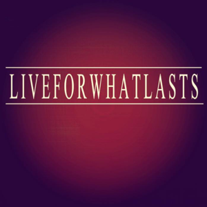 Live For What Lasts