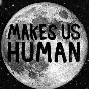 Makes Us Human