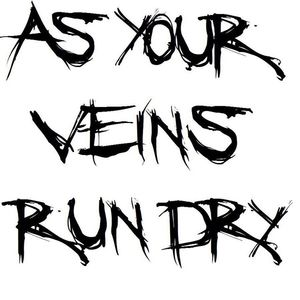 As Your Veins Run Dry