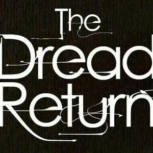 The Dread Return