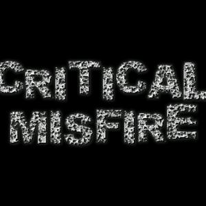 Critical Misfire