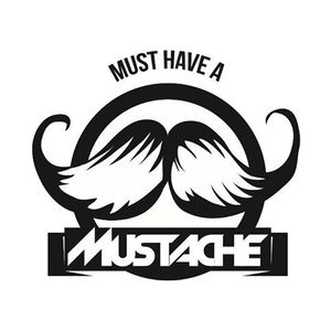 Must Have A Mustache