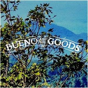 Bueno and The Goods
