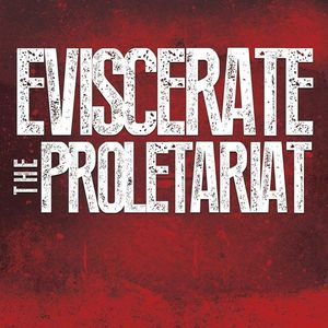 Eviscerate the Proletariat
