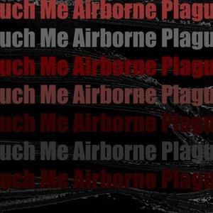 Touch Me Airborne Plague