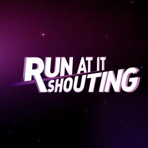 Run At It Shouting
