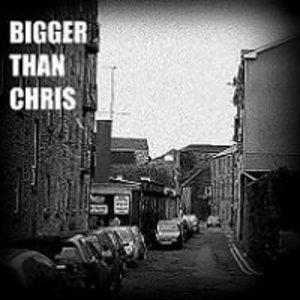 Bigger Than Chris