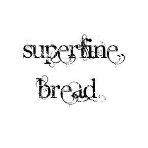 Superfine Bread