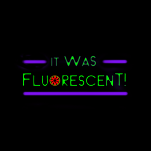 It was fluorescent