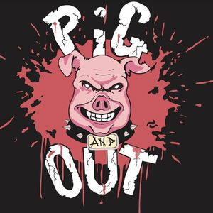PIG AND OUT