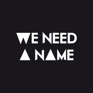 We need a name