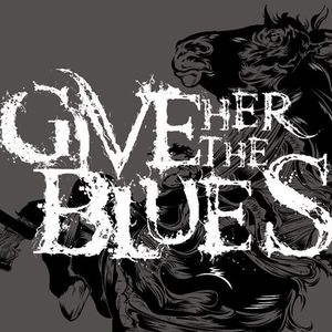 Give Her The Blues