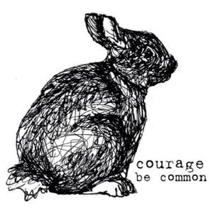 Courage Be Common
