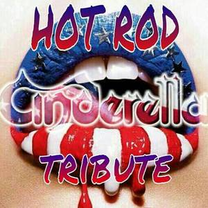 Hot Rod C I N D E R E L L A Tribute Band