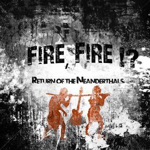 Fire, Fire!?