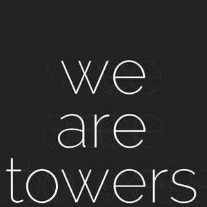 We Are Towers