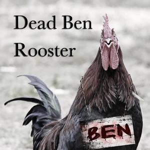 Dead Ben Rooster