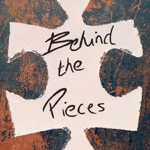Behind The Pieces