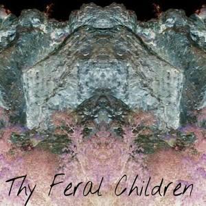 Thy Feral Children