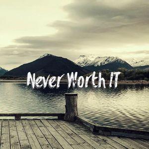 Never Worth IT