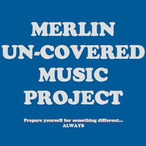 Merlin UN-Covered Music Project