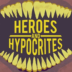 Heroes and Hypocrites