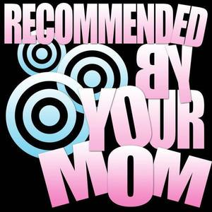 Recommended By Your Mom