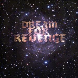 """Dream for Revenge """"official"""""""