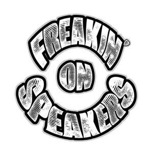 FREAKIN' ON SPEAKERS