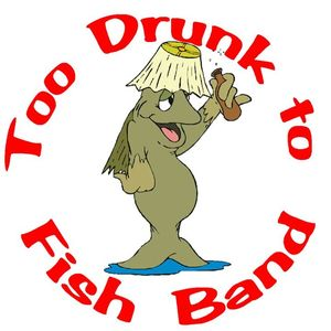 The Too Drunk to Fish Band