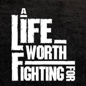 A Life Worth Fighting For