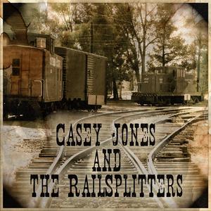 Casey Jones & The Railsplitters