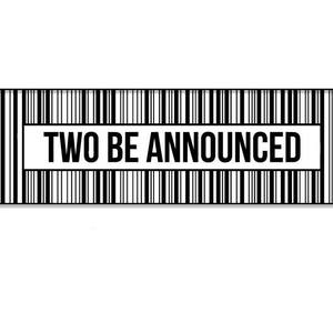 Two Be Announced