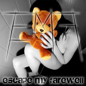 escape my farewell