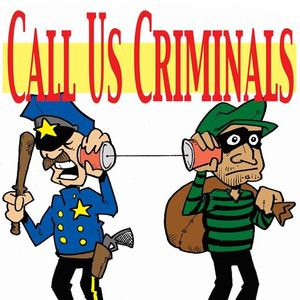 Call Us Criminals
