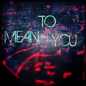 Mean to you